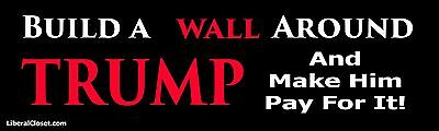 Build a Wall Around Trump Anti Trump Bumper Sticker for Election 2016