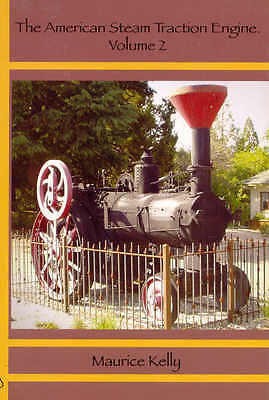 The American Steam Traction Engine Volume 2 by Maurice Kelly