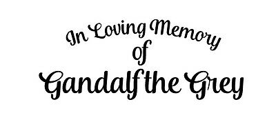 In Loving Memory of Gandalf the Grey The Hobbit Lord Rings vinyl decal sticker