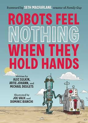Robots Feel Nothing When They Hold Hands by Alec Sulkin : WH2-R2D : PB838 : NEW