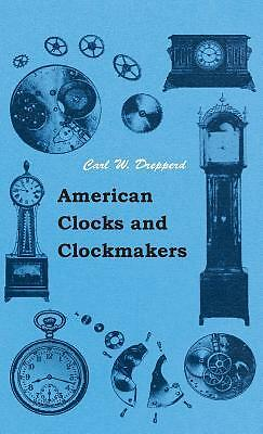 American Clocks And Clockmakers by Carl Drepperd