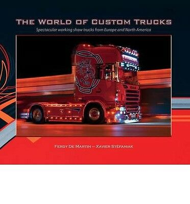 The World of Custom Trucks: Spectacular Working Show Trucks from Europe and Nort