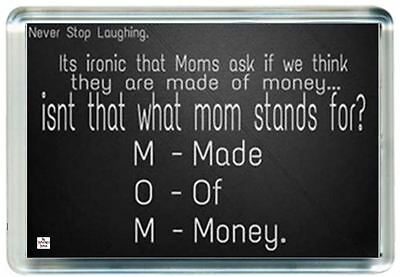 Mom Mum Mother Made Of Money Ironic Stand Quote Saying Gift Present Novelty