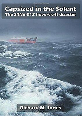 Capsized in the Solent - The Srn6-12 Hovercraft Disaster by Richard M. Jones