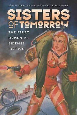 Sisters of Tomorrow: The First Women of Science Fiction (Early Classics of Scien