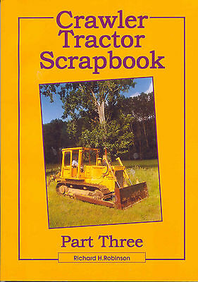 Crawler Tractor Scrapbook Part Three by Richard H. Robinson
