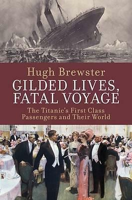 Gilded Lives, Fatal Voyage : The Titanic's First-class Passengers and Their Worl