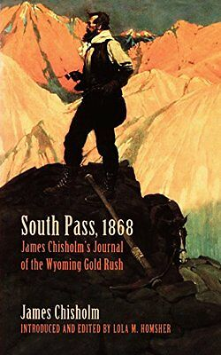 USED (GD) South Pass, 1868: James Chisholm's Journal of the Wyoming Gold Rush