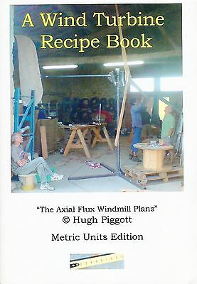 "A Wind Turbine Recipe Book ""The axial flux windmill plans"""