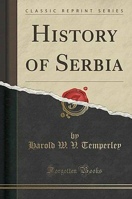 NEW History of Serbia (Classic Reprint) by Harold W. V. Temperley
