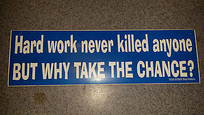 Bumper Sticker hard work never killed anyone but why take the chance free ship