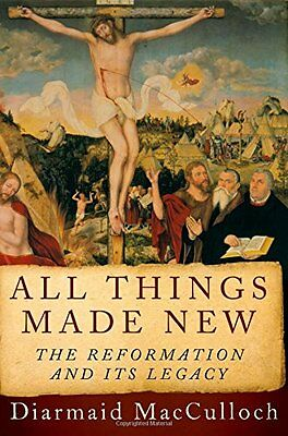 NEW All Things Made New: The Reformation and Its Legacy by Diarmaid MacCulloch