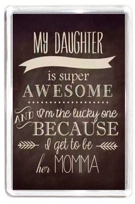 Fridge Magnet Super Awesome Daughter Girl Lucky Momma Mother Quote