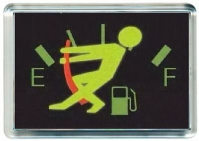Fridge Magnet Petrol Fuel Needle Gauge Bend Pull Over Quotes Saying Gift