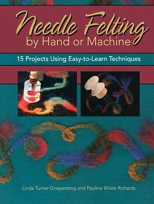 USED (VG) Needle Felting by Hand or Machine: 15 Projects Using Easy-to-Learn Tec