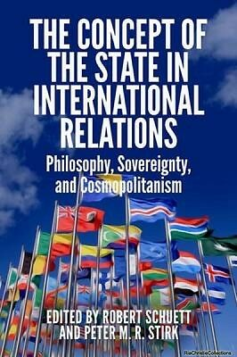 Concept of the State in International Relations Robert Schuett New Hardback Free