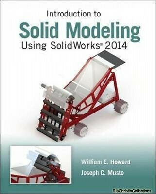 Introduction to Solid Modeling Using Solidworks William E. Howard Joseph Musto N