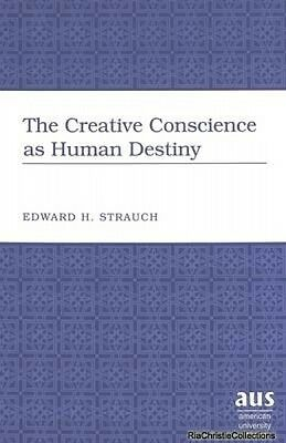 The Creative Conscience as Human Destiny Eduard Hugo Strauch Hardback New Book F