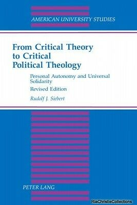 From Critical Theory to Critical Political Theology Rudolf J. Siebert Paperback