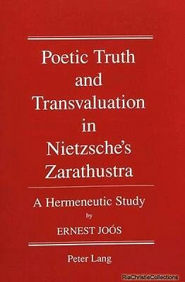 Poetic Truth and Transvaluation in Nietzsches Zarathustra Ernest Joos New Paperb