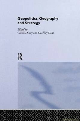 Geopolitics Geography and Strategy Colin S. Gray Geoffrey Sloan New Paperback Fr