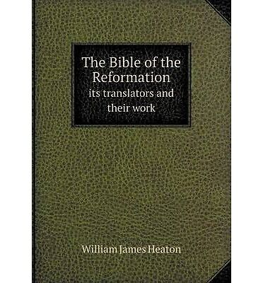 NEW The Bible of the Reformation its translators and their work
