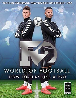 F2 World of Football: How to Play Like a Pr by F2 Freestylers New Paperback Book