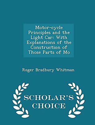 Motor-cycle Principles and the Light Car: With Explanations of the Construction