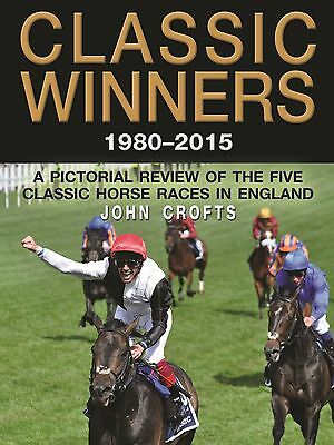 New horse racing book - CLASSIC WINNERS 1980-2015 by John Crofts at 35% DISCOUNT