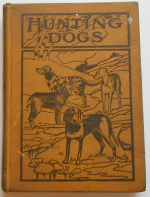 1909 Book Huntung Dogs Training Handling Treatment Night Hunting Gun Dogs & More