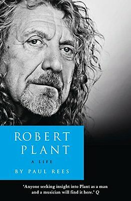 Robert Plant: A Life: The Biography  by Paul Rees  (Paperback, 2014)
