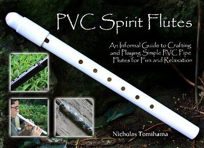 PVC Spirit Flutes: An Informal Guide to Crafting and Playing Simple PVC Pipe Flu