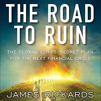 The Road to Ruin: The Global Elites' Secret Plan for the Next Financ (AUDIOBOOK)