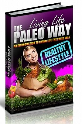 Living Life The Paleo Way + 10 Free eBooks With Resell rights ( in PDF format )