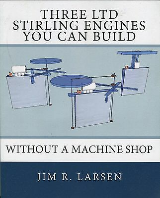 Three LTD Stirling Engines You Can Build Without a Machine Shop by Jim R. Larsen