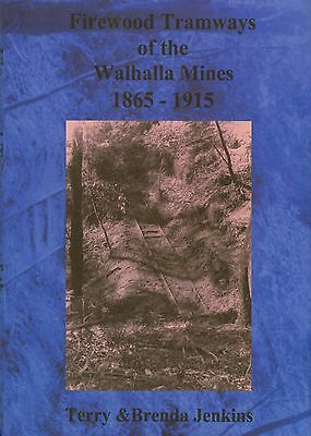 Firewood Tramways of the Walhalla Mines 1865-1915 by T. & B. Jenkins