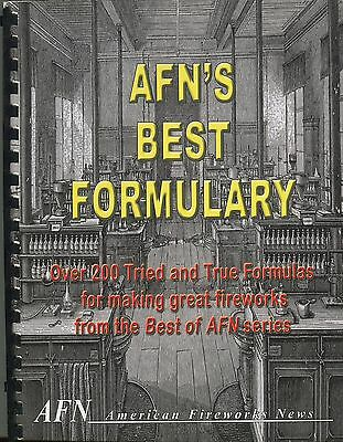 AFN's Best Formulary Over 200 Tried and True Formulas for making great fireworks