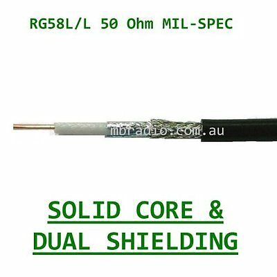 RG58 LOW LOSS MIL-SPEC SOLID CORE/DUAL SHIELDED 50 OHM COAX CABLE  x 10 Metres