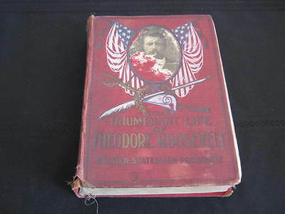1905 Book, The Triumphant Life of Theodore Roosevelt Soldier Statesman President
