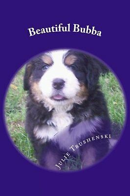 Beautiful Bubba: The Bernese Mountain Dog with a Big Heart Paperback