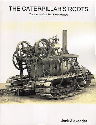 The Caterpillar's Roots The History of the Best & Holt Tractors