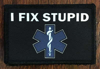 EMT Medic I FIX STUPID Morale Patch Tactical Military Army Hook Badge USA