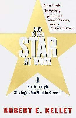 How to Be a Star at Work : 9 Breakthrough Strategies You Need to Succeed by Rob…