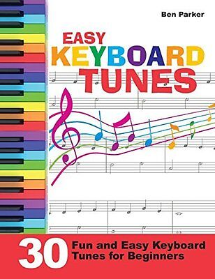 Easy Keyboard Tunes: 30 Fun and Easy Keyboard T by Ben Parker New Paperback Book