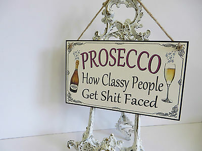 PROSECCO WALL SIGN SHABBY CHIC  FRIENDS ALCOHOL WOODEN PLAQUE classy people