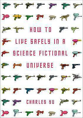 How to Live Safely in a Science Fictional Universe by Charles Yu (Hardback,...
