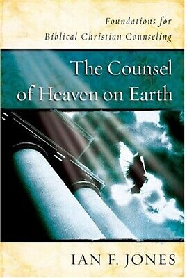 The Counsel of Heaven on Earth : Foundations for Biblical Christian BRAND NEW!!!