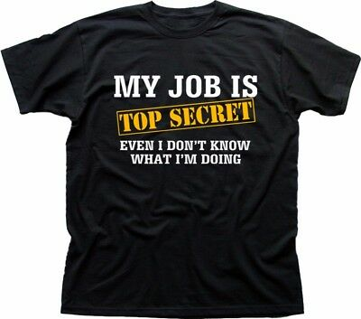 TOP SECRET my job Birthday funny fathers day gift idea BLACK  t-shirt TC9309
