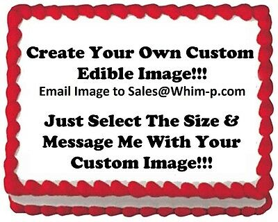 Create Your Own Custom Edible Cake Topper Image Frosting Sheet - Any Size