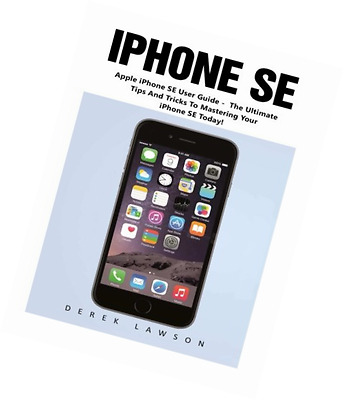 iPhone SE (Booklet): Apple iPhone SE User Guide - The Ultimate Tips And Tricks T